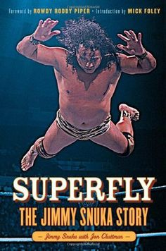 Superfly: The Jimmy Snuka Story by Jimmy Snuka. $22.95. 256 pages. Publication: October 22, 2012. Publisher: Triumph Books (October 22, 2012)