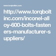 http://www.torqboltinc.com/inconel-alloy-600-bolts-fasteners-manufacturer-suppliers/