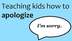 """We all know that a mumbled """"I'm sorry"""" isn't enough, but how can we teach our children to apologize sincerely?  Here are three tips."""