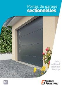 Nouveaux produits bâtiments : Brochure Portes de garage sectionnelles France Fermetures  Confort esthétique et sécurité pour votre garage  Lessentiel pour guider le particulier dans son choix