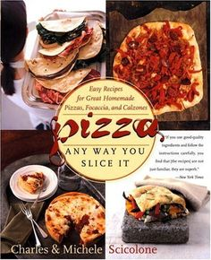Pizza: Any Way You Slice It (Easy Recipes for Great Homemade Pizzas, Focaccia, and Calzones) by Michele Scicolone, http://www.amazon.com/dp/0767903730/ref=cm_sw_r_pi_dp_miGVrb1FD62KZ
