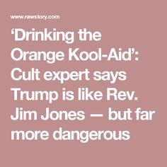 'Drinking the Orange Kool-Aid': Cult expert says Trump is like Rev. Jim Jones — but far more dangerous