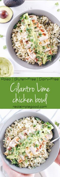 Chicken Bowl (Paleo, + Dairy-Free) Don't you just want to eat everything in a bowl, like this cilantro lime chicken bowl? Everything you need all wrapped up in a bowl just tastes better! Paleo, Gluten-Free and Dairy-Free. Clean Eating Recipes For Dinner, Paleo Dinner, Clean Eating Snacks, Healthy Eating, Dinner Recipes, Clean Foods, Whole30, Sem Gluten Sem Lactose, Snacks Sains