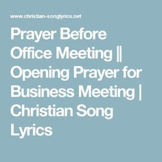 """(+) Sign of The Cross + (For Catholics) Or You may begin with these phrase: """"We are gathered in(+) The Name of The Father and of Th. Opening Prayer For Meeting, Closing Prayer, Work Meeting, Office Meeting, Business Meeting, Christian Song Lyrics, Christian Quotes, Business Prayer, Staff Meetings"""