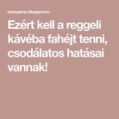 Ezért kell a reggeli kávéba fahéjt tenni, csodálatos hatásai vannak! Herbal Remedies, Health Remedies, Natural Remedies, Health Eating, Healthy Drinks, Anti Aging, Herbalism, Health Fitness, Food And Drink