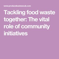 Tackling food waste together: The vital role of community initiatives