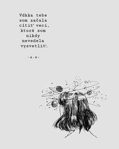 Aké veci? Mohla by si to rozvynúť prosím? Som málo chápavý človek..ďakujem #vlastnamyslienka #quotes #girl #slovakia #love #smile #happier #sad #sadsmile #psycho #truelove #friends #couple #girlfriend #boyfriend #skyfall #fake #world #mood #life #citation #blackismyhappycolor Skyfall, Me Quotes, Ego Quotes