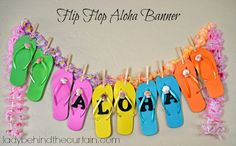 Make an Flip Flop Aloha Banner for under $10.00!  I found all the items for my banner at the Dollar Tree (except the letters).