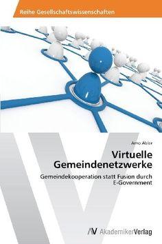 Virtuelle Gemeindenetzwerke: Gemeindekooperation statt Fusion durch  E-Government von Arno Abler, http://www.amazon.de/dp/3639467329/ref=cm_sw_r_pi_dp_9UsCrb0SK92K2