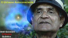 OS CIENTISTAS DA NOVA ERA-décima quarta parte-Amit Goswami e o Universo Autoconsciente-Como a Consciência cria o mundo material-A física da Alma | A Luz é Invencível