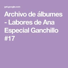 Archivo de álbumes - Labores de Ana Especial Ganchillo #17