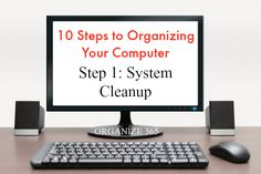 10 Steps To Organizing Your Computer: Step 1 - System Cleanup | Organize 365