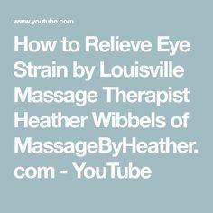 How to Relieve Eye Strain by Louisville Massage Therapist Heather Wibbels of MassageByHeather.com - YouTube