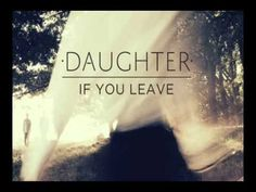 Daughter - If You Leave - Youth - YouTube   Reminds me of 'The National', with a feminine leading