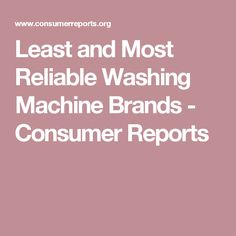 Least and Most Reliable Washing Machine Brands - Consumer Reports
