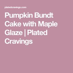 Pumpkin Bundt Cake with Maple Glaze | Plated Cravings