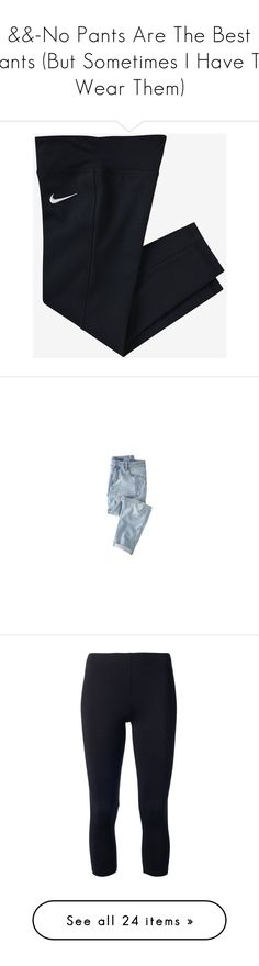 """""""&&-No Pants Are The Best Pants (But Sometimes I Have To Wear Them)"""" by paigebrad ❤ liked on Polyvore featuring pants, bottoms, athletic, jeans, sport leggings, jeans // skirts // shorts, boyfriend fit jeans, blue jeans, boyfriend jeans and bleached jeans"""