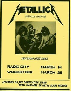 "32 years ago on March 14, 1982, James Hetfield, Lars Ulrich, Dave Mustaine and Ron McGovney took to the very small stage at Radio City in Anaheim, CA for Metallica's first gig.    They performed two original songs (""Hit the Lights"" and ""Jump in the Fire""), four Diamond Head covers (""Am I Evil?"", ""The Prince"", ""Helpless"", and ""Sucking My Love""), a Sweet Savage cover (""Killing Time""), a Savage cover (""Let It Loose"") and a Blitzkrieg cover (""Blitzkrieg"")."