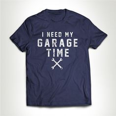 I Need My Garage Time Father's Day Gift For by TheMustachioBros