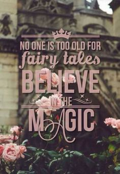 No one's too old for fairy tales. Believe in the magic ♥