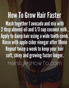 How to Grow Hair Faster - If you really want your hair to grow quicker, mash an avocado and mix together with 1/3 cup coconut milk and 2 tbsp almond oil. Apply to damp hair and comb through with a wide tooth comb. Rinse after 10 minutes and repeat twice a week.
