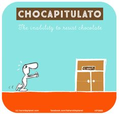 CHOCAPITULATO: The inability to resist chocolate