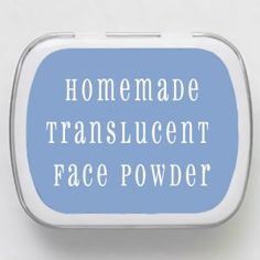 Save BIG BUCKS (and look beautiful!)  Make your own Translucent Face Powder!