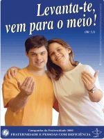 Campanha da Fraternidade 2006 Tema:Fraternidade e Pessoas com Deficiência Lema:Levanta-te, vem para o meio!