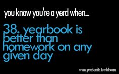 Haha. What my life is made up of...Can't wait to get started on this year's yearbook! Have so many awesome ideas!
