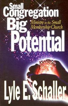 Small Congregation, Big Potential: Ministry in the Small Membership Church by Lyle E Schaller. $7.99. Author: Lyle E Schaller. Publisher: Abingdon Press (December 15, 2003). 220 pages