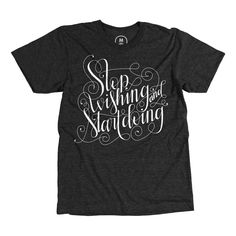 """""""Stop Wishing & Start Doing"""" designed by Joy Kelley. Actions speak louder than anything, let this tee inspire you to DO more."""
