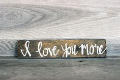 I Love You More Wood Sign, Pallet Sign, Painted Sign - Letter Kay
