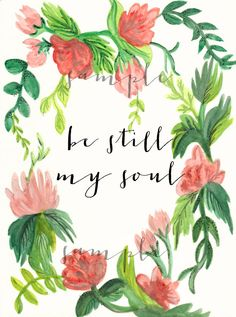 Watercolor floral Be still my soul digital print. by OnceAGinn, $7.00