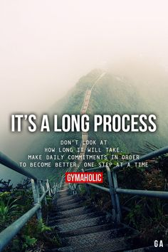 It's A Long Process Don't look at how long it will take. Make daily commitments in order to become better, one step at a time. More motivation: http://www.gymaholic.co on We Heart It -...
