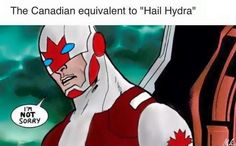 *gasp* Not Captain Canada! Say it ain't so!