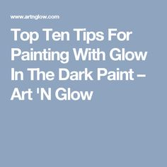 Top Ten Tips For Painting With Glow In The Dark Paint – Art 'N Glow