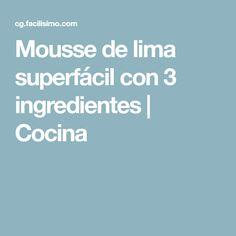 Mousse de lima superfácil con 3 ingredientes   Cocina