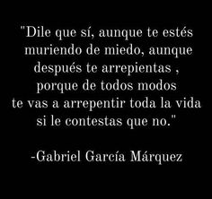 Gabriel Garcia Marquez, brilliant writer, says here that we must do things even if feel as if dying of fear because otherwise we will regret the things we didn't do. Most people regret on their death beds the things they didn't do. The Words, More Than Words, Favorite Quotes, Best Quotes, Love Quotes, Inspirational Quotes, Wisdom Quotes, Frases Love, Quotes En Espanol