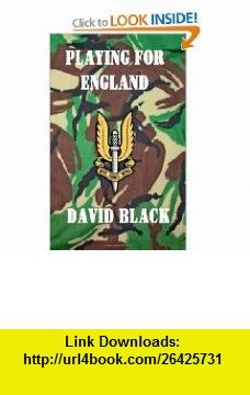 Playing for England (9781466377714) David Black , ISBN-10: 1466377712  , ISBN-13: 978-1466377714 ,  , tutorials , pdf , ebook , torrent , downloads , rapidshare , filesonic , hotfile , megaupload , fileserve