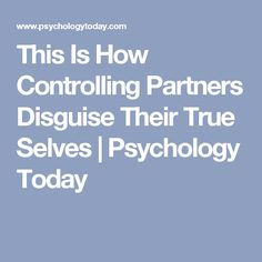 This Is How Controlling Partners Disguise Their True Selves | Psychology Today