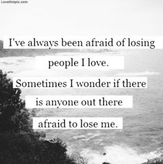 Afraid To Lose Me Pictures, Photos, and Images for Facebook, Tumblr, Pinterest, and Twitter