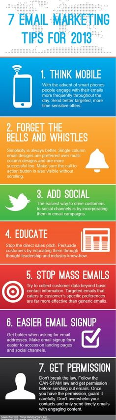 Infographics -- Infographic - 7 Email Marketing Tip for 2013. My favorite is #2. Don't send me a newsletter that looks like it was designed in 1990. Send me a basic email!