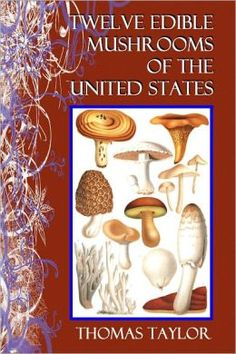 BARNES & NOBLE | TWELVE EDIBLE MUSHROOMS OF THE UNITED STATES with Direction for Their Identification and Their Preparation as Food by Thomas Taylor | NOOK Book (eBook)