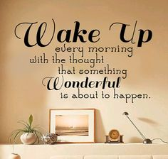 Wake Up every morning with the thought that something wonderful is about to happen. Vinyl Wall Decal Sticker Art from Imprinted Decals. Saved to Those. Good Morning Picture, Good Morning Good Night, Morning Pictures, Ways To Wake Up, Brand New Day, Morning Greeting, Wall Decal Sticker, Wall Stickers, Vinyl Decals