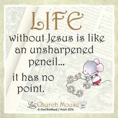 ❀❀❀ Life without Jesus is like an unsharpened pencil.it has no point.Little Church Mouse 9 April 2016 ❀❀❀ Faith Quotes, Bible Quotes, Bible Verses, Scriptures, Quote Life, Religious Quotes, Spiritual Quotes, Positive Quotes, Christian Faith