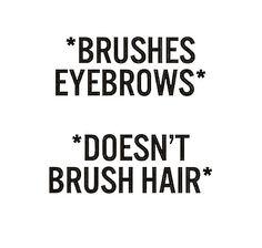 Brushes eyebrows, doesn't brush hair