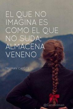 """""""El que no #Imagina es como el que no suda; almacena #Veneno"""". #TrumanCapote #Citas #Frases @candidman"""