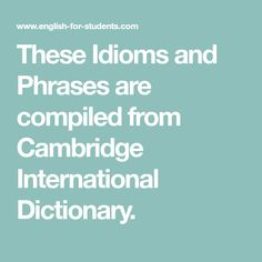These Idioms and Phrases are compiled from Cambridge International Dictionary. Dear John Letter, English For Students, Do The Needful, Dutch Uncle, Doubting Thomas, From Rags To Riches, Dwelling On The Past, Idioms And Phrases, Dead Man Walking