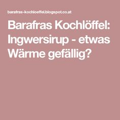 Barafras Kochlöffel: Ingwersirup - etwas Wärme gefällig?