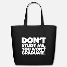 Don't study Me, You Wont Graduate. Eco-Friendly Tote Bag ✓ Unlimited options to combine colours, sizes & styles ✓ Discover Tote Bags by international designers now! Southwestern College, Julie Miller, College Aesthetic, Going Back To College, College Humor, Good Grades, Black Tote Bag, Georgia College, Graduation